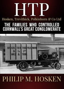 HTP - Hosken, Trevithick, Polkinhorn & Co Ltd. The Families Who Controlled Cornwall's Great Conglomerate